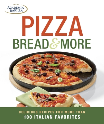 Pizza, Bread & More: Delicious Recipes for More Than 100 Italian Favorites - Barilla, Academia