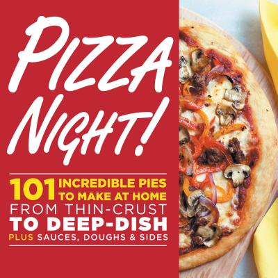 Pizza Night!: 101 Incredible Pies to Make at Home--From Thin-Crust to Deep-Dish Plus Sauces, Doughs, and Sides - Oxmoor House