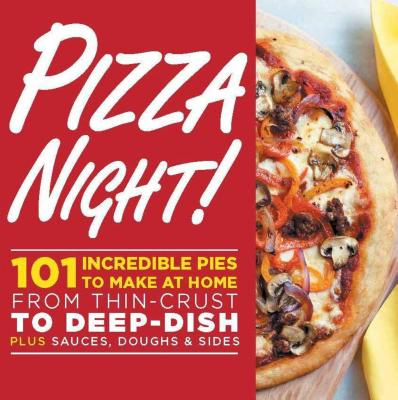 Pizza Night!: 101 Incredible Pies to Make at Home--From Thin-Crust to Deep-Dish Plus Sauces, Doughs & Sides - Oxmoor House (Creator)