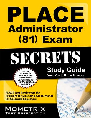 Place Administrator (81) Exam Secrets Study Guide: Place Test Review for the Program for Licensing Assessments for Colorado Educators - Place Exam Secrets Test Prep (Editor)