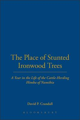 Place of Stunted Ironwood Trees: A Year in the Life of the Cattle-Herding Himba of Namibia - Crandall, David P