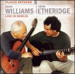 Places Between - Live in Dublin - John Williams/John Etheridge