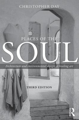 Places of the Soul: Architecture and environmental design as a healing art - Day, Christopher