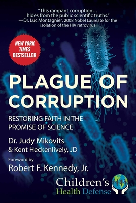 Plague of Corruption: Restoring Faith in the Promise of Science - Mikovits, Judy, and Heckenlively, Kent, and Kennedy, Robert F., Jr. (Foreword by)