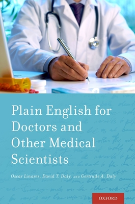 Plain English for Doctors and Other Medical Scientists - Linares, Oscar, and Daly, David, and Daly, Gertrude