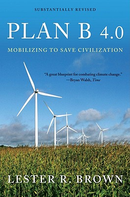 Plan B 4.0: Mobilizing to Save Civilization - Brown, Lester R