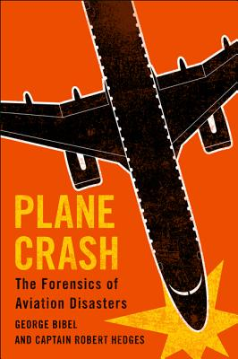 Plane Crash: The Forensics of Aviation Disasters - Bibel, George, and Hedges, Captain Robert, Captain