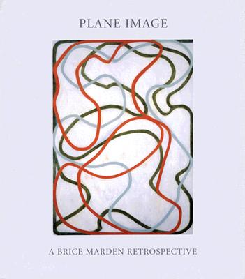 Plane Image: A Brice Marden Retrospective - Marden, Brice, and Garrels, Gary, Mr. (Text by), and Richardson, Brenda (Text by)