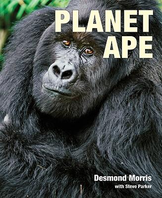Planet Ape - Morris, Desmond, and Parker, Steve