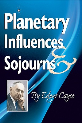 Planetary Influences & Sojourns - Cayce, Edgar