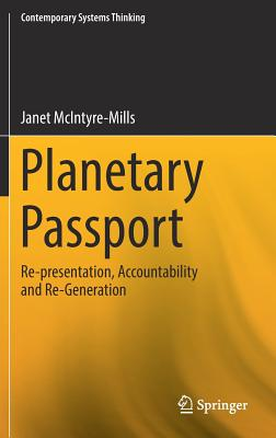 Planetary Passport: Re-Presentation, Accountability and Re-Generation - McIntyre-Mills, Janet