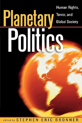 Planetary Politics: Human Rights, Terror, and Global Society - Bronner, Stephen Eric (Editor), and Alexander, Alba (Contributions by), and Beck, Ulrich, Dr. (Contributions by)
