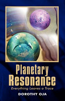 Planetary Resonance, Everything Leaves a Trace - Oja, Dorothy, and Sheri, Hartstein (Editor)