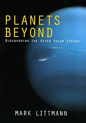 Planets Beyond: Discovering the Outer Solar System - Littmann, Mark, Professor