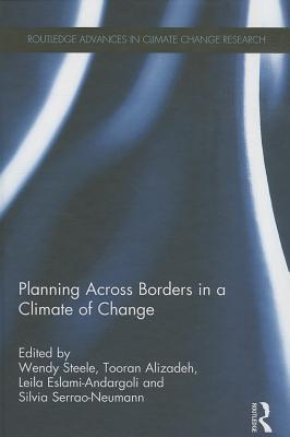 Planning Across Borders in a Climate of Change - Steele, Wendy (Editor), and Alizadeh, Tooran (Editor), and Eslami-Andargoli, Leila (Editor)