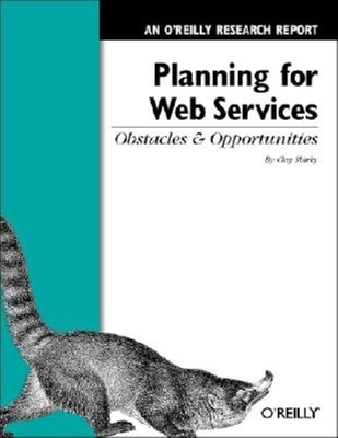 Planning for Web Services: Obstacles and Opportunities: An O'Reilly Research Report - Shirky, Clay