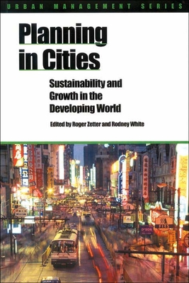 Planning in Cities: Sustainability and Growth in the Developing World - Zetter, Roger (Editor), and White, Rodney (Editor)