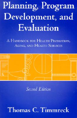 Planning, Program Development, and Evaluation: A Handbook for Health Promotion, Aging, and Health Services - Timmreck, Thomas C