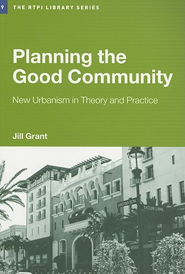 Planning the Good Community: New Urbanism in Theory and Practice - Grant, Jill