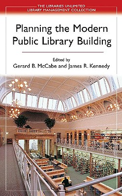 Planning the Modern Public Library Building - McCabe, Gerard B (Editor), and Kennedy, James, Dr. (Editor)
