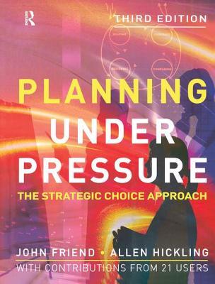 Planning Under Pressure - Friend, John, and Hickling, Allen