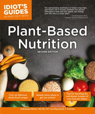 Plant-Based Nutrition, 2e - Hever, Julieanna, MS, Rd, CPT, and Cronise, Raymond J, and Jillette, Penn (Foreword by)