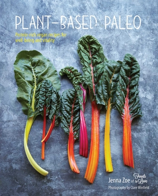 Plant-based Paleo: Protein-Rich Vegan Recipes for Well-Being and Vitality - Jenna, Zoe