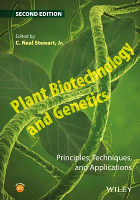 Plant Biotechnology and Genetics: Principles, Techniques, and Applications - Stewart, C Neal, Jr. (Editor)