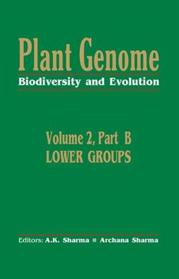 Plant Genome: Biodiversity and Evolutionvol. 2, Part B: Lower Groups - Sharma, A K (Editor)