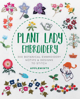 Plant Lady Embroidery: 300 Botanical Embroidery Motifs & Designs to Stitch - Applemints