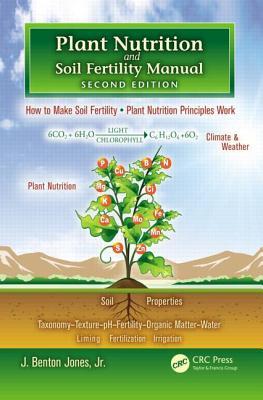 Plant Nutrition and Soil Fertility Manual - Jones, J. Benton, Jr.
