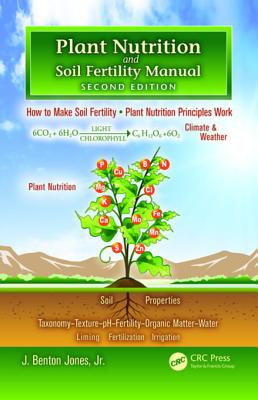 Plant Nutrition and Soil Fertility Manual - Jones, J Benton, Jr.