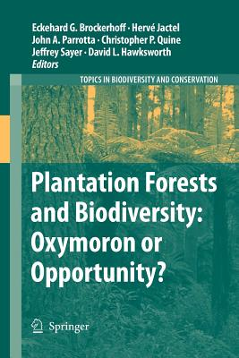 Plantation Forests and Biodiversity: Oxymoron or Opportunity? - Brockerhoff, Eckehard G (Editor), and Jactel, Herv' (Editor), and Parrotta, John A (Editor)