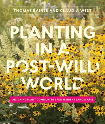 Planting in a Post-Wild World - Rainer, Thomas, and West, Claudia