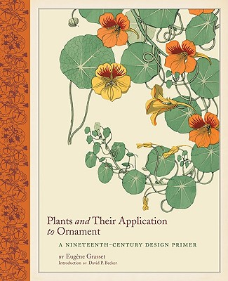 Plants and Their Application to Ornament: A Nineteenth-Century Design Primer - Grasset, Eugene