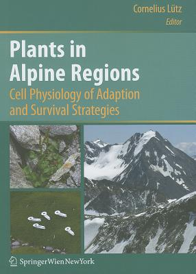 Plants in Alpine Regions: Cell Physiology of Adaption and Survival Strategies - Lutz, Cornelius (Editor)