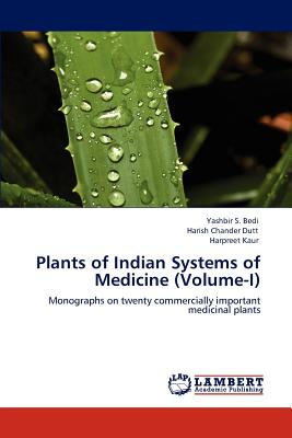 Plants of Indian Systems of Medicine (Volume-I) - Bedi, Yashbir S, and Dutt, Harish Chander, and Kaur, Harpreet