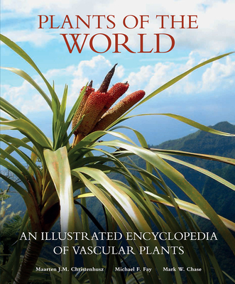 Plants of the World: An Illustrated Encyclopedia of Vascular Plants - Christenhusz, Maarten J M, and Fay, Michael F, and Chase, Mark W