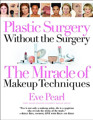 Plastic Surgery Without the Surgery: The Miracle of Makeup Techniques - Pearl, Eve