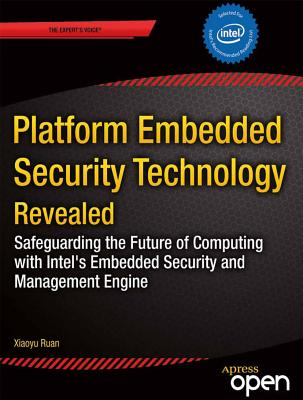 Platform Embedded Security Technology Revealed: Safeguarding the Future of Computing with Intel Embedded Security and Management Engine - Ruan, Xiaoyu