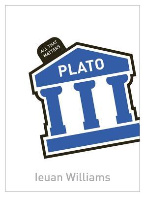 Plato: All That Matters - Williams, Ieuan M.