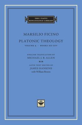Platonic Theology: Books XII-XIV - Ficino, Marsilio
