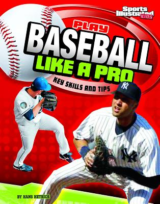 Play Baseball Like a Pro: Key Skills and Tips - Hetrick, Hans