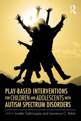 Play-Based Interventions for Children and Adolescents with Autism Spectrum Disorders - Gallo-Lopez, Loretta (Editor), and Rubin, Lawrence C (Editor)