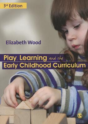 Play, Learning and the Early Childhood Curriculum - Wood, Elizabeth Ann