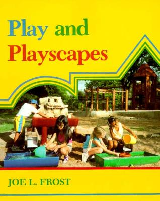 Play & Playscapes - Frost, Joe L, and Frost, ( Frost)