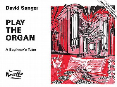 Play the Organ: A Beginner's Tutor - Sanger, David