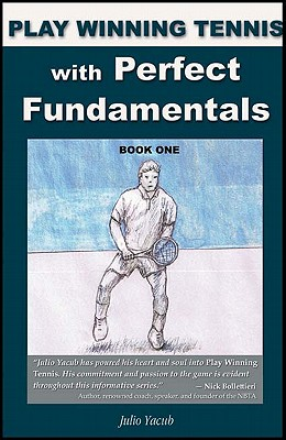 Play Winning Tennis with Perfect Fundamentals - Yacub, Julio