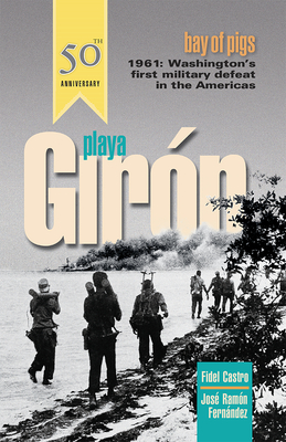 Playa Giron/Bay of Pigs: Washington's First Military Defeat in the Americas - Fernandez, Jose Ramon, and Waters, Mary-Alice (Volume editor)