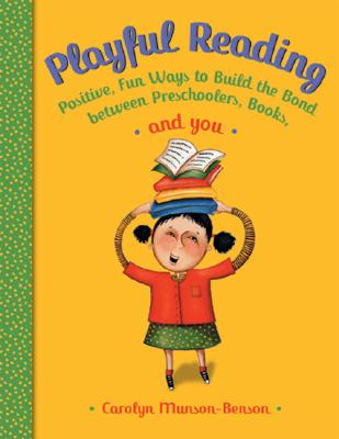 Playful Reading: Positive, Fun Ways to Build the Bond Between Preschoolers, Books, and You - Munson-Benson, Carolyn, and Griffin-Wiesner, Jennifer, Med (Editor), and Aldridge, Rebecca (Editor)
